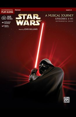 Star Wars A Musical Journey Episodes I-VI: Clarinet: Level 2-3 [With CD (Audio)]