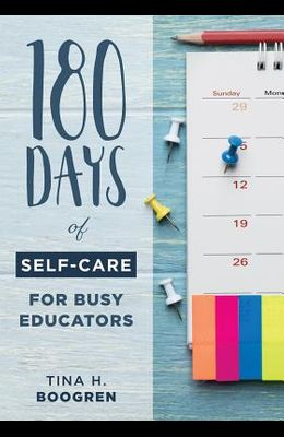 180 Days of Self-Care for Busy Educators: (a 36-Week Plan of Low-Cost Self-Care for Teachers and Educators)