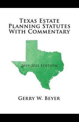 Texas Estate Planning Statutes with Commentary: 2019-2021 Edition