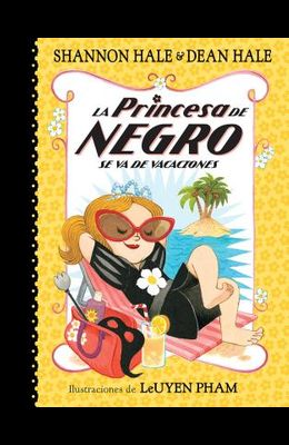 La Princesa de Negro Se Va de Vacaciones = The Princess in Black Takes a Vacation