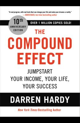 The Compound Effect: Jumpstart Your Income, Your Life, Your Success