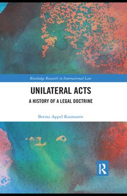 Unilateral Acts: A History of a Legal Doctrine