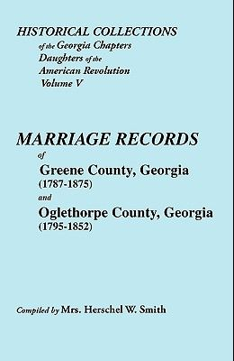 Historical Collections of the Georgia Chapters Daughters of the American Revolution. Vol. 5: Marriages of Greene County, Georgia (1787-1875) and Oglet