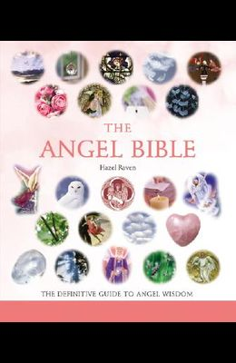 The Angel Bible, 8: The Definitive Guide to Angel Wisdom