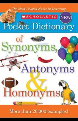 Scholastic Pocket Dictionary of Synonyms, Antonyms, & Homonyms