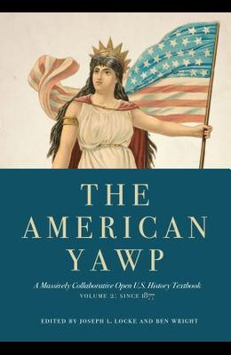 The American Yawp, Volume 2: A Massively Collaborative Open U.S. History Textbook: Since 1877