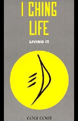 I Ching Life: How to Live It