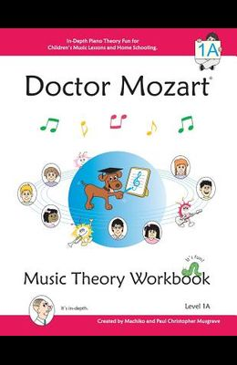 Doctor Mozart Music Theory Workbook Level 1a: In-Depth Piano Theory Fun for Children's Music Lessons and Homeschooling - For Beginners Learning a Musi