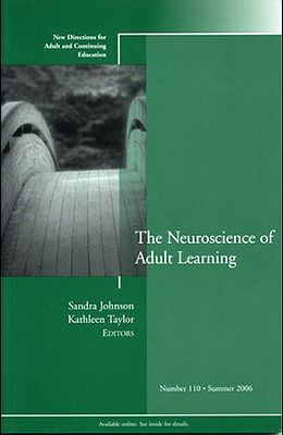 The Neuroscience of Adult Learning: New Directions for Adult and Continuing Education, Number 110