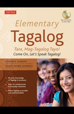 Elementary Tagalog: Tara, Mag-Tagalog Tayo! Come On, Let's Speak Tagalog! [With MP3]