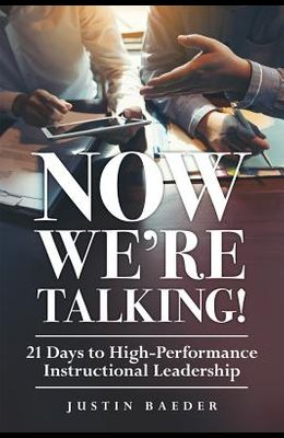 Now We're Talking: 21 Days to High-Performance Instructional Leadership (Making Time for Classroom Observation and Teacher Evaluation)