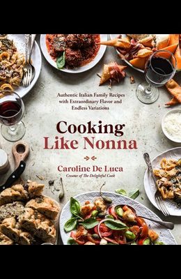 Italian Cooking Without a Book: A Better Approach to Making Delicious, Authentic Food