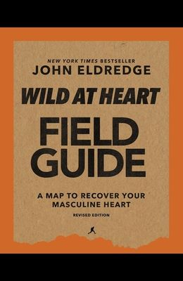 Wild at Heart Field Guide Revised Edition: Discovering the Secret of a Man's Soul