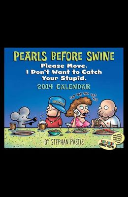 Pearls Before Swine Calendar: Please Move. I Don't Want to Catch Your Stupid.