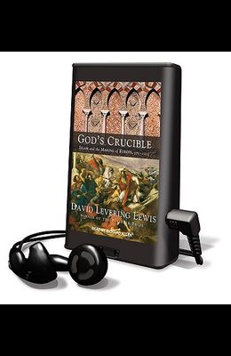 God's Crucible: Islam and the Making of Europe, 570-1215 [With Earbuds]