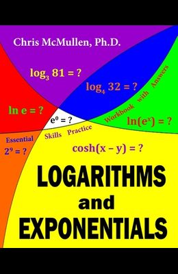 Logarithms and Exponentials Essential Skills Practice Workbook with Answers