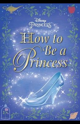 How to Be a Princess (Disney Princess)