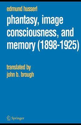 Phantasy, Image Consciousness, and Memory (1898-1925)