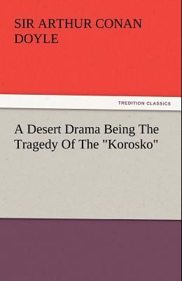 A Desert Drama Being the Tragedy of the Korosko