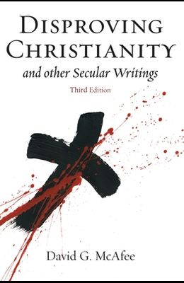 Disproving Christianity and Other Secular Writings (3rd Edition)
