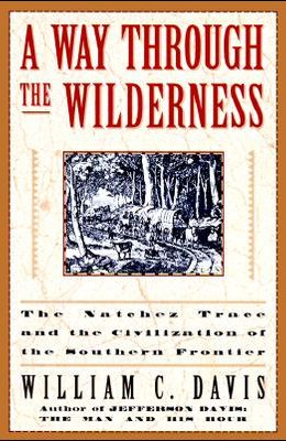 A Way Through the Wilderness: The Natchez Trace and the Civilization of the Southern Frontier