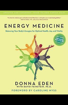 Energy Medicine: Balancing Your Body's Energies for Optimal Health, Joy, and Vitality Updated and Expanded