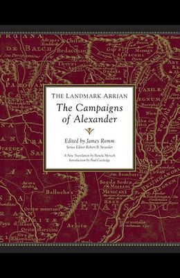 The Landmark Arrian: The Campaigns of Alexander: Anabasis Alexandrou