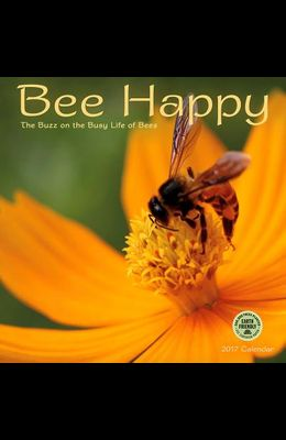 Bee Happy 2017 Wall Calendar: The Buzz on the Busy Life of Bees