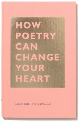 How Poetry Can Change Your Heart: (books on Poetry, Creative Writing Books, Books about Reading Poetry)
